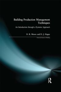 Building Production Management TechniquesAn Introduction through a Systems Approach【電子書籍】[ David R. Moore ]