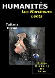 HUMANIT?S - Les Marcheurs Lents Br?ve histoire du futur【電子書籍】[ Tatiana Drenn ]