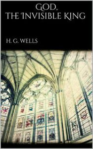 God, the Invisible King【電子書籍】[ H. G. Wells ]