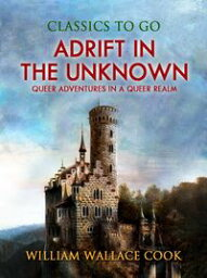 Adrift in the Unknown【電子書籍】[ William Wallace Cook ]