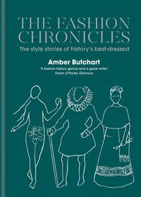 The Fashion ChroniclesThe style stories of history's best dressed【電子書籍】[ Amber Butchart ]