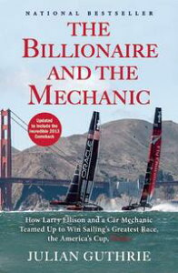 The Billionaire and the MechanicHow Larry Ellison and a Car Mechanic Teamed up to Win Sailing's Greatest Race, the Americas Cup, Twice【電子書籍】[ Julian Guthrie ]