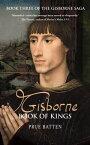 Gisborne: Book of KingsThe Gisborne Saga, #3【電子書籍】[ Prue Batten ]