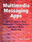 Multimedia Messaging Apps: How to Connect With Generation Z Using Stories and Social Media Marketing【電子書籍】[ Diane Mofina ]