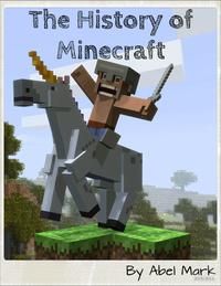 The History of Minecraft【電子書籍】[ Abel Mark ]