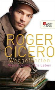 Weggef?hrtenMeine Songs f?rs Leben【電子書籍】[ Roger Cicero ]