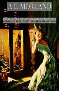 Der Spuk von Dark ManorCassiopeiapress Grusel-Krimi【電子書籍】[ A. F. Morland ]