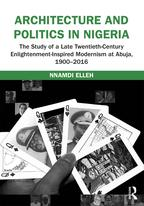 Architecture and Politics in NigeriaThe Study of a Late Twentieth-Century Enlightenment-Inspired Modernism at Abuja, 1900?2016【電子書籍】[ Nnamdi Elleh ]