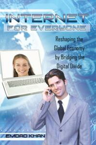 Internet for EveryoneReshaping the Global Economy by Bridging the Digital Divide【電子書籍】[ Emdad Khan ]
