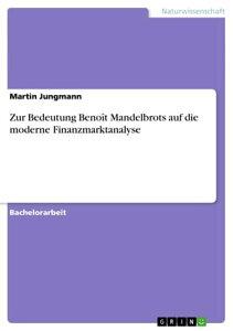 Zur Bedeutung Beno?t Mandelbrots auf die moderne Finanzmarktanalyse【電子書籍】[ Martin Jungmann ]