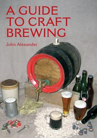 A Guide to Craft Brewing【電子書籍】[ John Alexander ]
