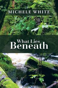 What Lies Beneath【電子書籍】[ Michele White ]