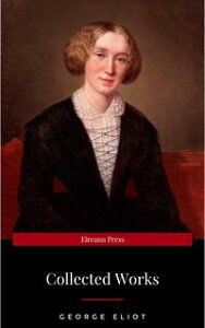 The Collected Complete Works of George Eliot (Huge Collection Including The Mill on the Floss, Middlemarch, Romola, Silas Marner, Daniel Deronda, Felix Holt, Adam Bede, Brother Jacob, & More)【電子書籍】[ George Eliot ]