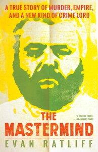The MastermindDrugs. Empire. Murder. Betrayal.【電子書籍】[ Evan Ratliff ]