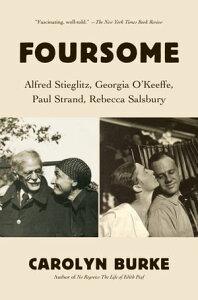 FoursomeAlfred Stieglitz, Georgia O'Keeffe, Paul Strand, Rebecca Salsbury【電子書籍】[ Carolyn Burke ]