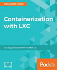 Containerization with LXC【電子書籍】[ Konstantin Ivanov ]