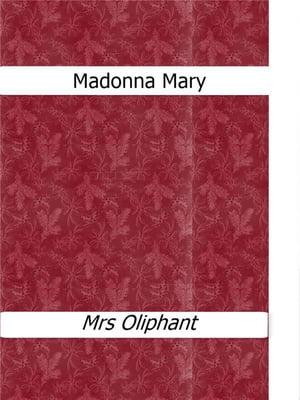 Madonna Mary【電子書籍】[ Mrs Oliphant ]