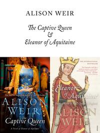 The Captive Queen and Eleanor of Aquitaine【電子書籍】[ Alison Weir ]
