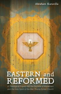 Eastern and ReformedA Theological Enquiry into the Doctrine of Atonement and the Holy Spirit of the Mar Thoma Syrian Church【電子書籍】[ Abraham Kuruvilla ]