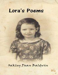 Lora's Poems【電子書籍】[ Oakley Dean Baldwin ]