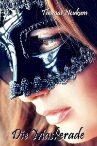 Die Maskerade【電子書籍】[ Thomas Neukum ]