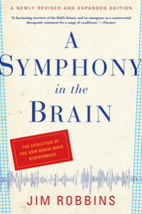 A Symphony in the BrainThe Evolution of the New Brain Wave Biofeedback【電子書籍】[ Jim Robbins ]