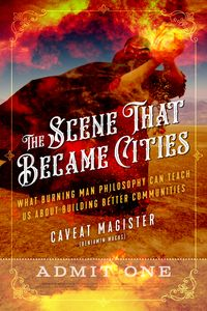 洋書, BUSINESS & SELF-CULTURE The Scene That Became CitiesWhat Burning Man Philosophy Can Teach Us about Building Better Communities Caveat Magister (Benjamin Wachs)