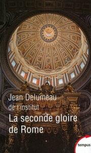 La seconde gloire de Rome【電子書籍】[ Jean DELUMEAU ]