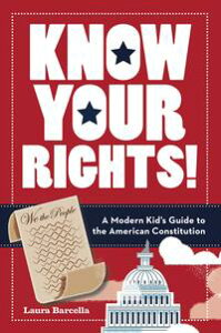 Know Your Rights!A Modern Kid's Guide to the American Constitution【電子書籍】[ Laura Barcella ]