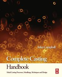 Complete Casting HandbookMetal Casting Processes, Techniques and Design【電子書籍】[ John Campbell ]