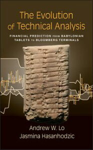 The Evolution of Technical AnalysisFinancial Prediction from Babylonian Tablets to Bloomberg Terminals【電子書籍】[ Andrew W. Lo ]