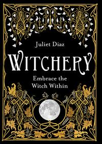 WitcheryEmbrace the Witch Within【電子書籍】[ Juliet Diaz ]
