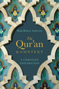 The Qur'an in ContextA Christian Exploration【電子書籍】[ Mark Robert Anderson ]