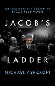 Jacob's LadderThe Unauthorised Biography of Jacob Rees-Mogg【電子書籍】[ Michael Ashcroft ]