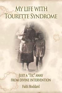 """My Life with Tourette Syndrome: Just a """"Tic"""" Away From Divine Intervention【電子書籍】[ Faith Stoddard ]"""
