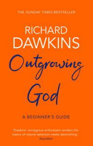 Outgrowing GodA Beginner's Guide【電子書籍】[ Richard Dawkins ]