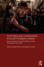 Ruptures and Continuities in Soviet/Russian CinemaStyles, characters and genres before and after the collapse of the USSR【電子書籍】