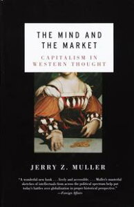 The Mind and the MarketCapitalism in Western Thought【電子書籍】[ Jerry Z. Muller ]