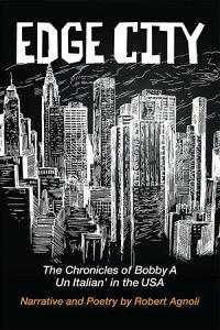 Edge CityThe Chronicles of Bobby A: Un Italian' in the Usa【電子書籍】[ Robert Agnoli ]