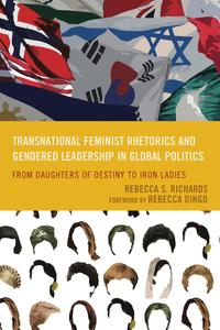 Transnational Feminist Rhetorics and Gendered Leadership in Global PoliticsFrom Daughters of Destiny to Iron Ladies【電子書籍】[ Rebecca S. Richards ]