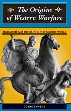 The Origins Of Western WarfareMilitarism And Morality In The Ancient World【電子書籍】[ Doyne Dawson ]