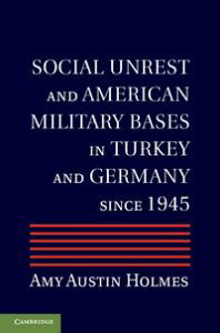 Social Unrest and American Military Bases in Turkey and Germany since 1945【電子書籍】[ Amy Austin Holmes ]