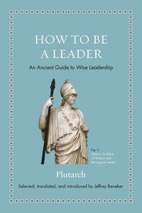 How to Be a LeaderAn Ancient Guide to Wise Leadership【電子書籍】[ Plutarch ]