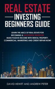 Real Estate Investing Beginners Guide: Learn the ABCs of Real Estate for Becoming a Successful Investor! Make Passive Income with Rental Property, Commercial, Marketing, and Credit Repair Now!【電子書籍】[ David Hewitt ]