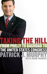 Taking the HillFrom Philly to Baghdad to the United States Congress【電子書籍】[ Patrick J. Murphy ]