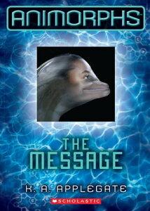 Animorphs #4: The Message【電子書籍】[ K.A. Applegate ]