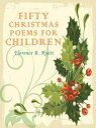 Fifty Christmas Poems For Children【電子書籍】[ Florence B. Hyett ]