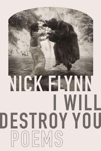 I Will Destroy YouPoems【電子書籍】[ Nick Flynn ]