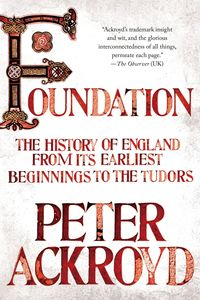 FoundationThe History of England from Its Earliest Beginnings to the Tudors【電子書籍】[ Peter Ackroyd ]