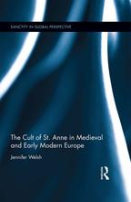 The Cult of St. Anne in Medieval and Early Modern Europe【電子書籍】[ Jennifer Welsh ]